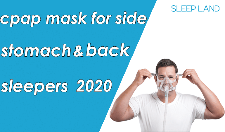 cpap mask for side and stomacj and back sleepers
