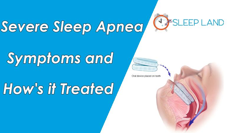 Severe Sleep Apnea Symptoms and How's it Treated