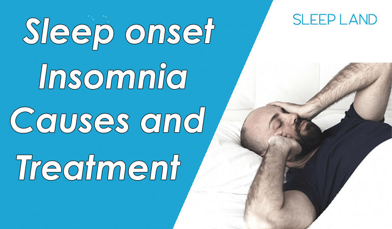 sleep onset insomnia causes and treatment